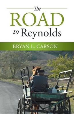 The Road to Reynolds by Bryan L Carson
