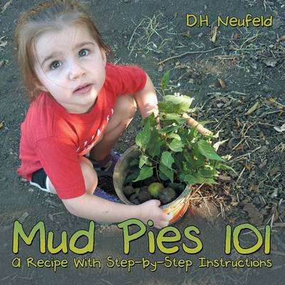 Mud Pies 101 A Recipe with Step-By-Step Instructions by D H Neufeld