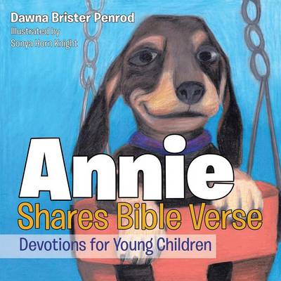Annie Shares Bible Verse Devotions for Young Children by Dawna Brister Penrod