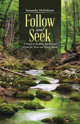 Follow and Seek A Guide to Building Joy Through Virtue for Teens and Young Adults by Samantha McEnhimer