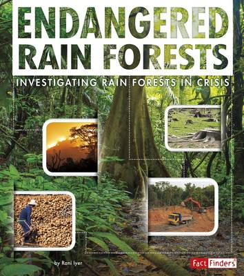 Endangered Rain Forests Investigating Rain Forests in Crisis by Rani Iyer