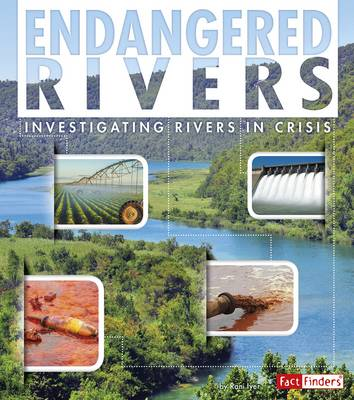 Endangered Rivers Investigating Rivers in Crisis by Rani Iyer