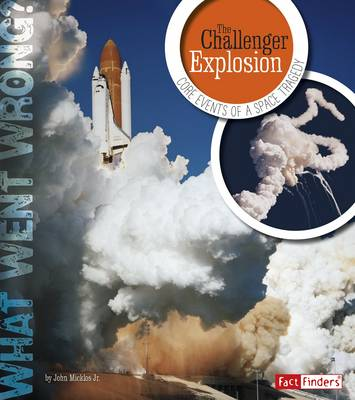 The Challenger Explosion Core Events of a Space Tragedy by Jr John Micklos