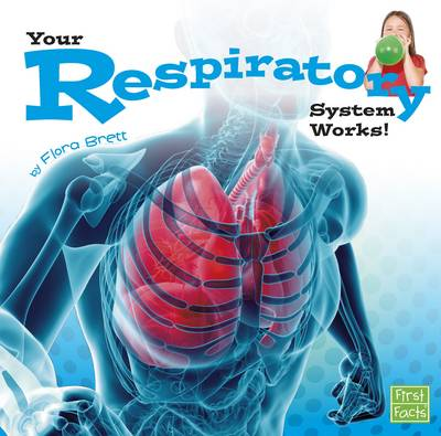 Your Respiratory System Works! by Flora Brett