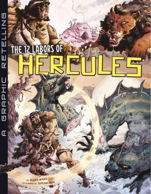 The 12 Labors of Hercules A Graphic Retelling by Blake Hoena