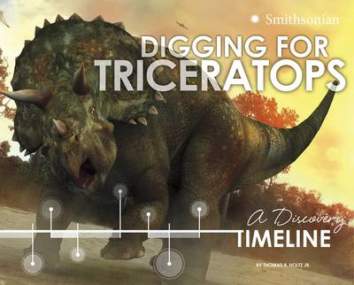 Digging for Triceratops: A Discovery Timeline by ,Jr.,,Thomas,R. Holtz