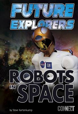 Future Explorers Robots in Space by Dr Steve Kortenkamp