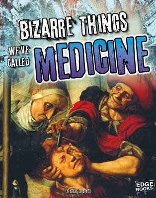 Bizarre Things We've Called Medicine by Alicia Z Klepeis