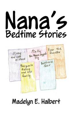 Nana's Bedtime Stories by Madelyn E Halbert