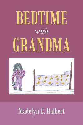 Bedtime with Grandma by Madelyn E Halbert