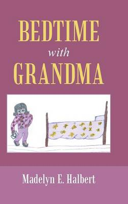 Bedtime with Grandma by Madelyn E Halbert