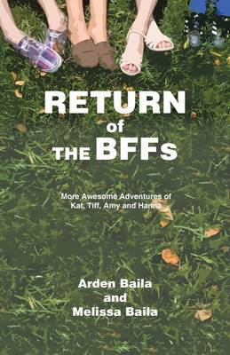 Return of the Bffs More Awesome Adventures of Kat, TIFF, Amy, and Hanna by Arden Baila, Melissa Baila