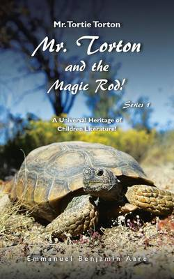 Mr. Torton and the Magic Rod! A Universal Heritage of Children Literature! by Emmanuel Benjamin Aare