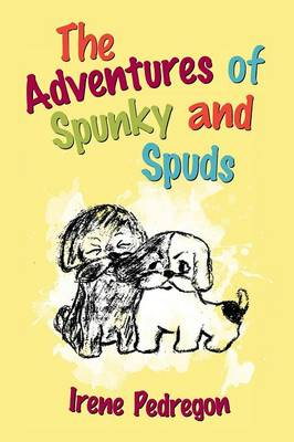 The Adventures of Spunky and Spuds by Irene Pedregon