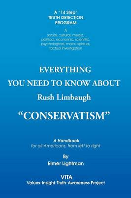 Everything You Need to Know about Rush Limbaugh Conservatism A Handbook for All Americans, from Left to Right by Elmer Lightman