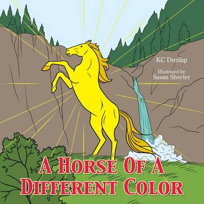 A Horse Of A Different Color by KC Dunlap