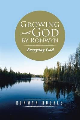 Growing with God by Ronwyn Everyday God by Ronwyn Hughes