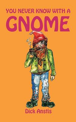 You Never Know with A Gnome by Dick Anstis
