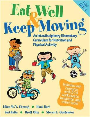 Eat Well & Keep Moving 3rd Edition With Web Resource An Interdisiplinary Elementary Curriculum for Nutrition and Physical Activity by Lilian W. Y. Cheung, Hank Dart, Sari Kalin, Brett Otis