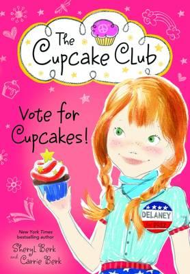 Vote for Cupcakes! by Carrie Berk, Sheryl Berk