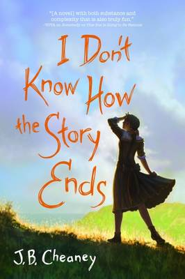 I Don't Know How the Story Ends by J. B. Cheaney