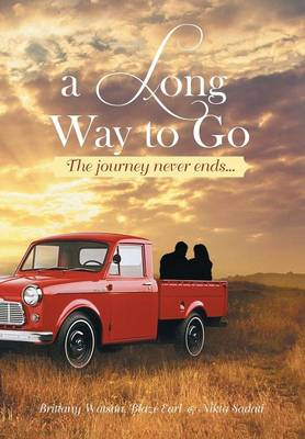 A Long Way to Go The Journey Never Ends... by Blaze Earl Brittany Watson, Nikta Sadati, Brittany Watson, Blaze Earl