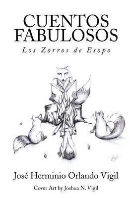 Cuentos Fabulosos Los Zorros de Esopo by Jose Herminio Orlando Vigil