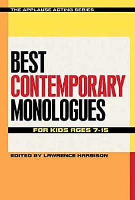 Best Contemporary Monologues for Kids Ages 7-15 by Lawrence Harbison