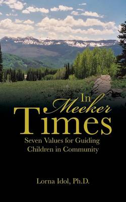 In Meeker Times Seven Values for Guiding Children in Community by Ph D Lorna Idol