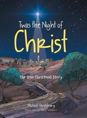 Twas the Night of Christ The True Christmas Story by Michael Vandeburg