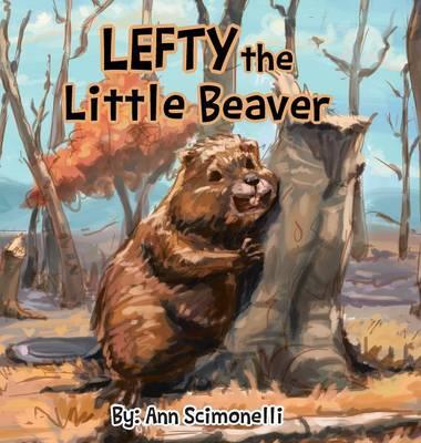 Lefty the Little Beaver by Ann Scimonelli