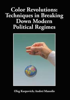 Color Revolutions Techniques in Breaking Down Modern Political Regimes by Oleg Karpovich, Andrei Manoilo