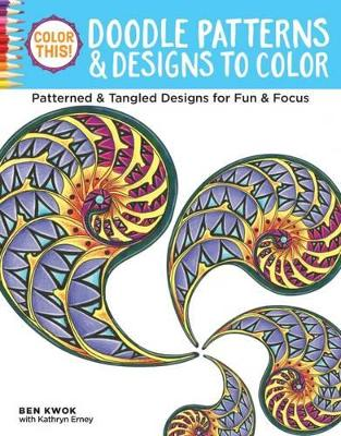 Color This! Doodle Patterns and Designs to Color by Ben Kwok