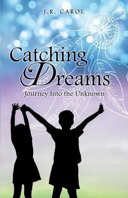 Catching Dreams by J R Carol