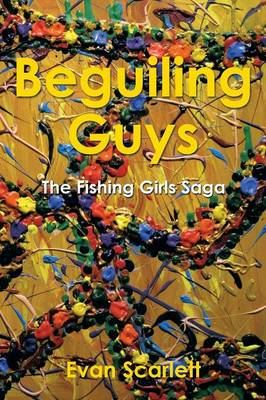 Beguiling Guys The Fishing Girls Saga by Evan Scarlett