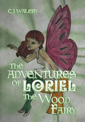 The Adventures of Loriel the Wood Fairy by C J Walery
