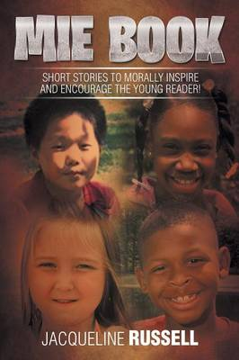 Mie Book Short Stories to Morally Inspire and Encourage the Young Reader! by Jacqueline Russell
