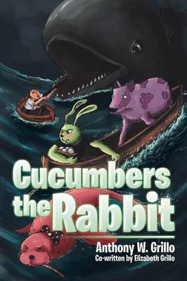 Cucumbers the Rabbit by Anthony W Grillo
