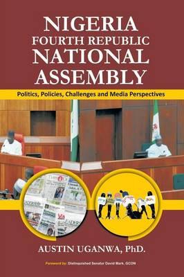 Nigeria Fourth Republic National Assembly by Austin Uganwa