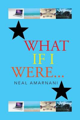 What If I Were . . . by Neal Amarnani