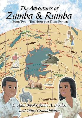 The Adventures of Zumba and Rumba Book Two - The Hunt for Their Father by G Alan Brooks, Ruby a Brooks