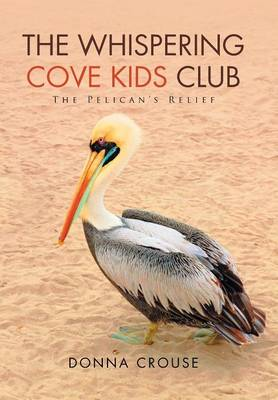 The Whispering Cove Kids Club The Pelican's Relief by Donna Crouse