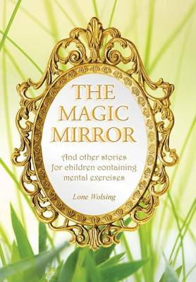 The Magic Mirror And Other Stories for Children Containing Mental Exercises by Lone Wolsing
