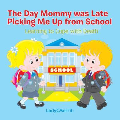 The Day Mommy Was Late Picking Me Up Learing to Cope with Death by Ladycmerrill