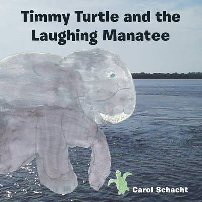Timmy Turtle and the Laughing Manatee by Carol Schacht