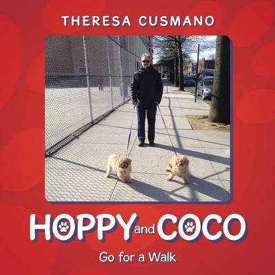 Hoppy and Coco Go for a Walk by Theresa Cusmano