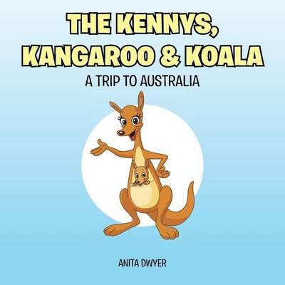 The Kennys, Kangaroo & Koala A Trip to Australia by Anita Dwyer