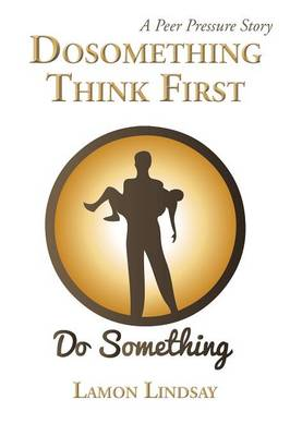 Dosomething Think First A Peer Pressure Story by Lamon Lindsay
