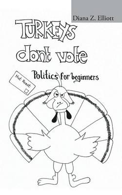 Turkeys Don't Vote Politics for Beginners by Diana Z Elliott