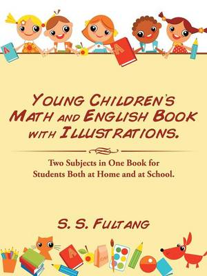 Young Children's Math and English Book with Illustrations. Two Subjects in One Book for Students Both at Home and at School. by S S Fultang